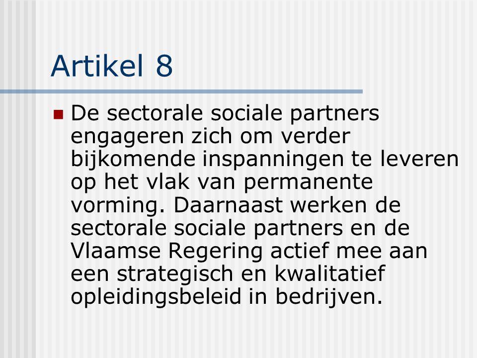 Artikel 8 De sectorale sociale partners engageren zich om verder bijkomende inspanningen te leveren op het vlak van permanente vorming.