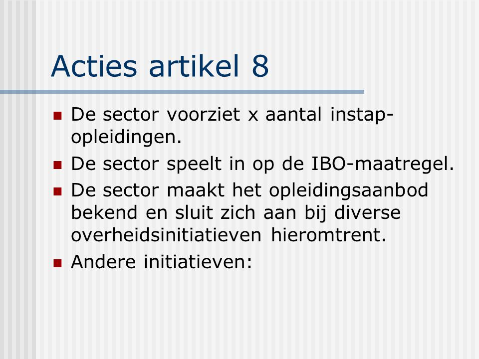 Acties artikel 8 De sector voorziet x aantal instap- opleidingen.