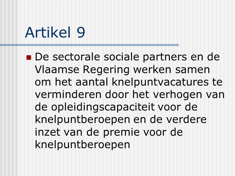 Artikel 9 De sectorale sociale partners en de Vlaamse Regering werken samen om het aantal knelpuntvacatures te verminderen door het verhogen van de opleidingscapaciteit voor de knelpuntberoepen en de verdere inzet van de premie voor de knelpuntberoepen