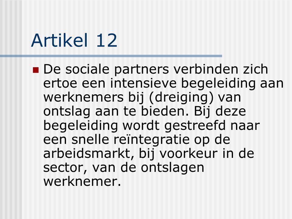 Artikel 12 De sociale partners verbinden zich ertoe een intensieve begeleiding aan werknemers bij (dreiging) van ontslag aan te bieden.