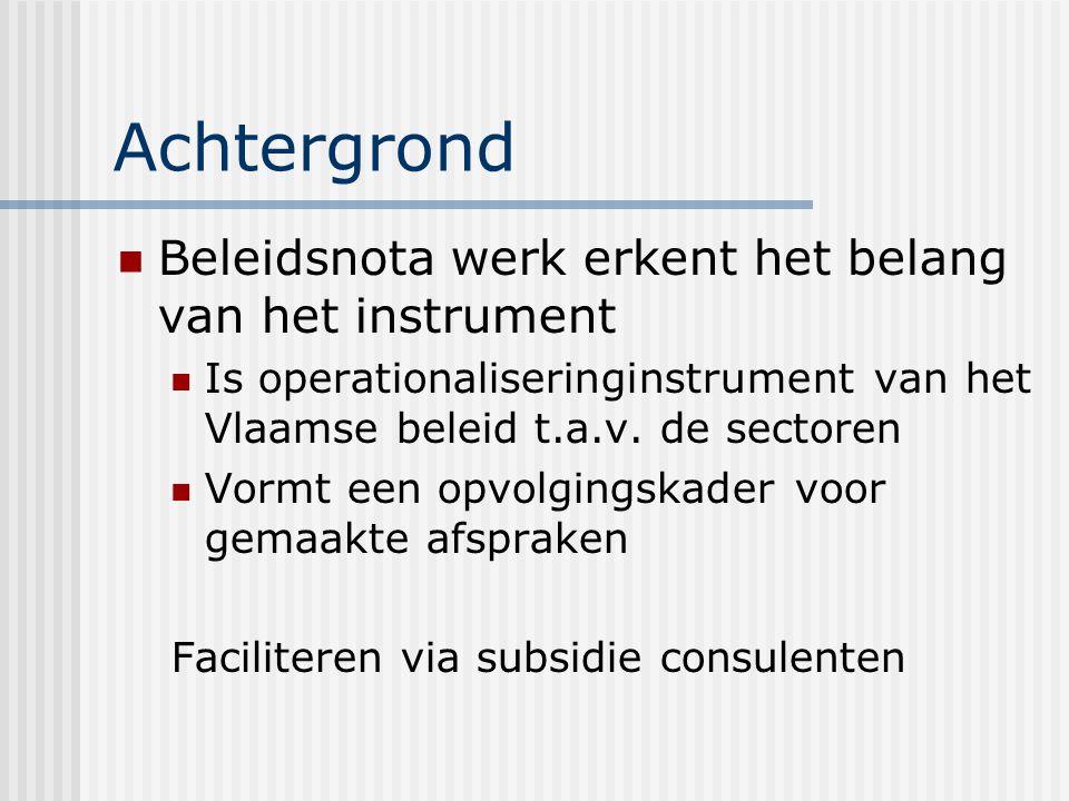 Achtergrond Beleidsnota werk erkent het belang van het instrument Is operationaliseringinstrument van het Vlaamse beleid t.a.v.