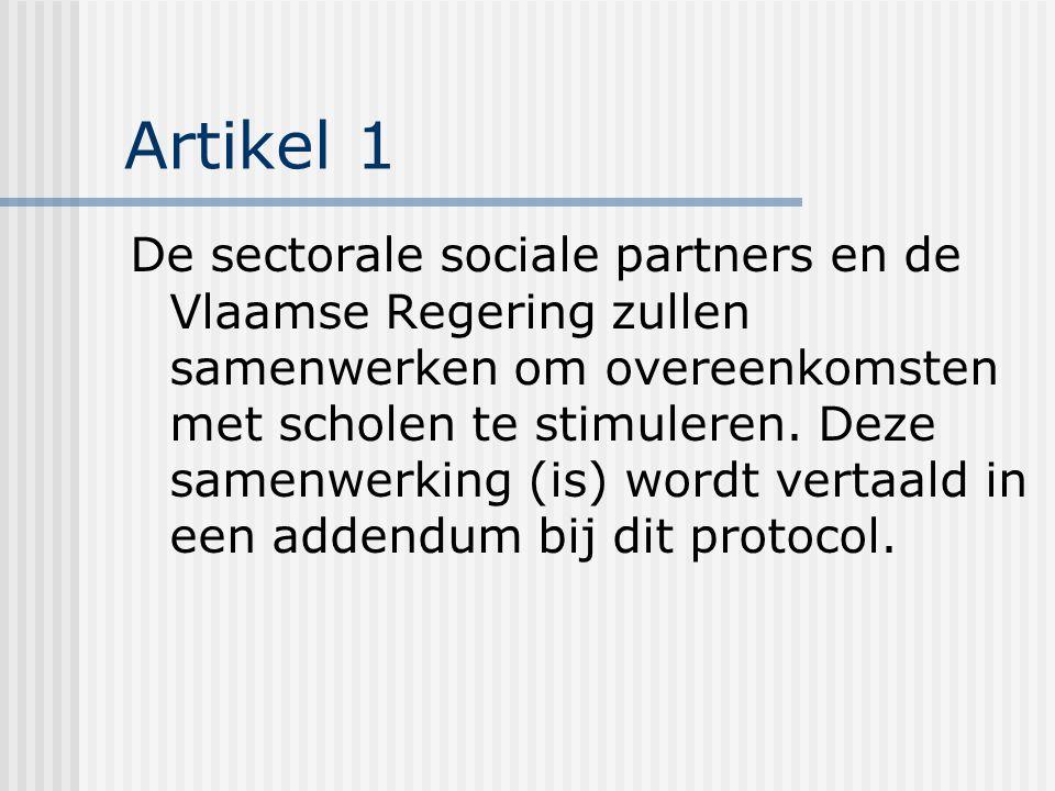 Artikel 1 De sectorale sociale partners en de Vlaamse Regering zullen samenwerken om overeenkomsten met scholen te stimuleren.