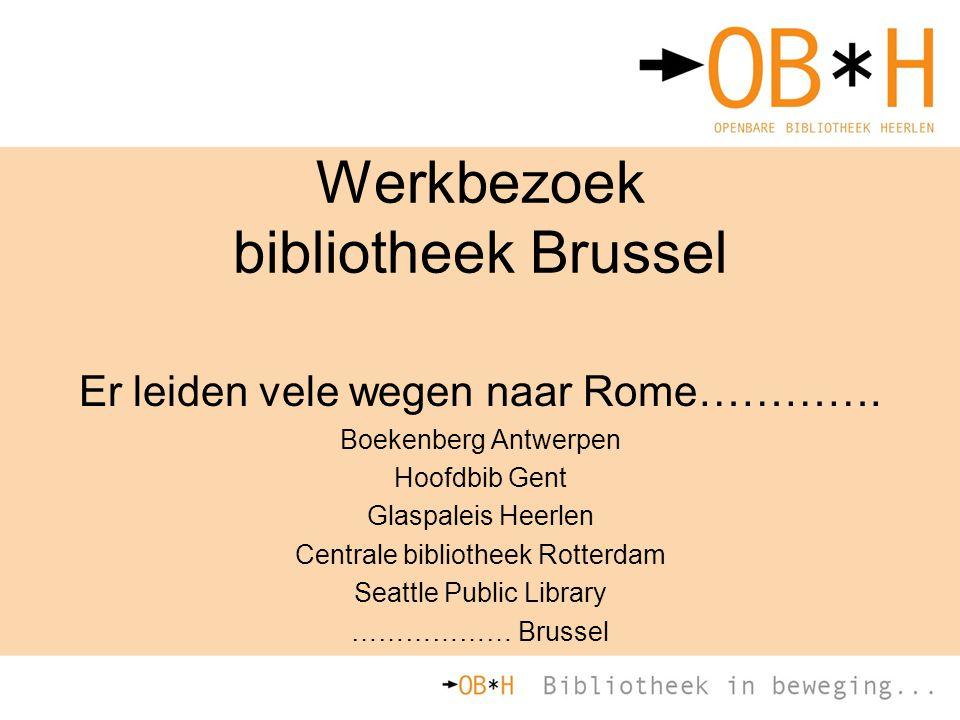 Werkbezoek bibliotheek Brussel Er leiden vele wegen naar Rome…………. Boekenberg Antwerpen Hoofdbib Gent Glaspaleis Heerlen Centrale bibliotheek Rotterda