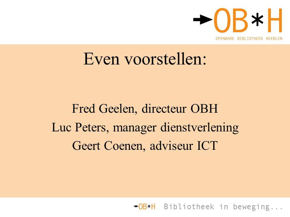 Even voorstellen: Fred Geelen, directeur OBH Luc Peters, manager dienstverlening Geert Coenen, adviseur ICT