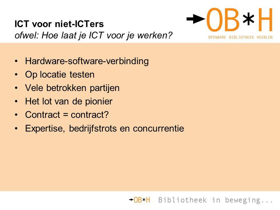 ICT voor niet-ICTers ofwel: Hoe laat je ICT voor je werken? Hardware-software-verbinding Op locatie testen Vele betrokken partijen Het lot van de pion