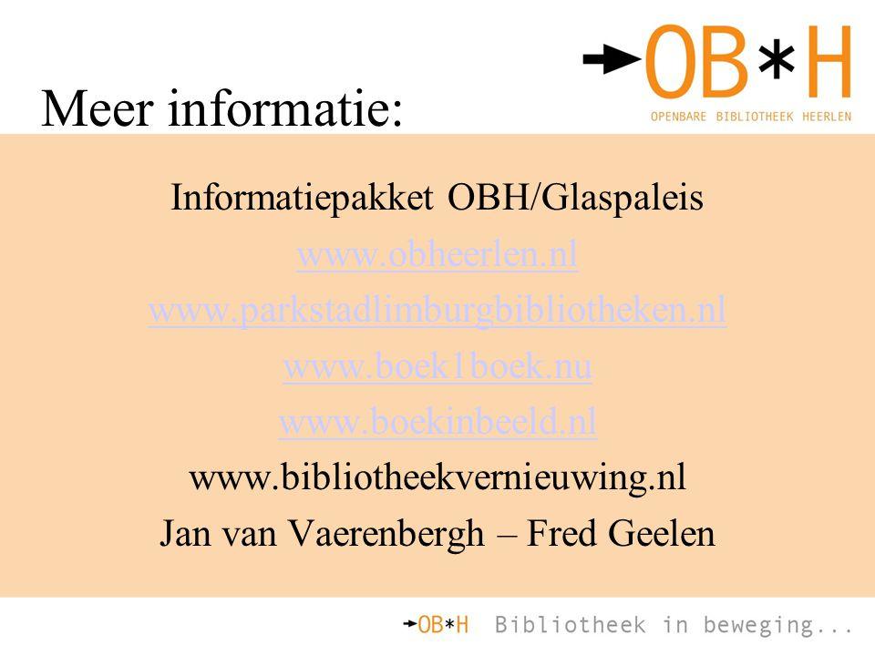 Meer informatie: Informatiepakket OBH/Glaspaleis www.obheerlen.nl www.parkstadlimburgbibliotheken.nl www.boek1boek.nu www.boekinbeeld.nl www.bibliothe