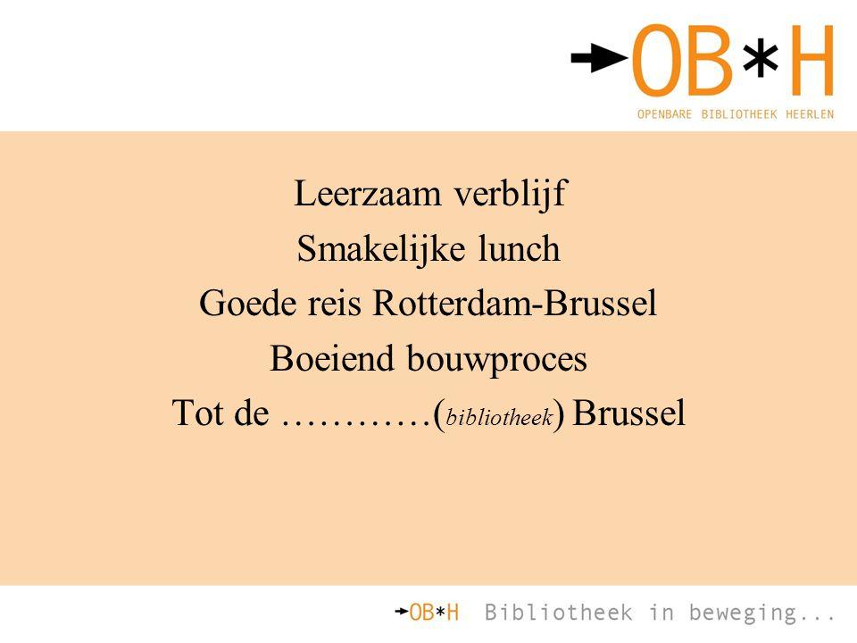 Leerzaam verblijf Smakelijke lunch Goede reis Rotterdam-Brussel Boeiend bouwproces Tot de …………( bibliotheek ) Brussel