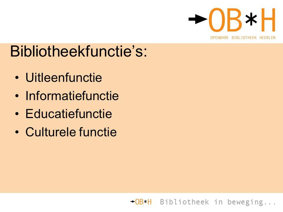 Bibliotheekfunctie's: Uitleenfunctie Informatiefunctie Educatiefunctie Culturele functie