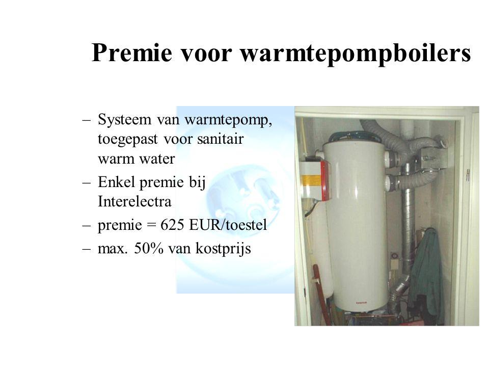 –Systeem van warmtepomp, toegepast voor sanitair warm water –Enkel premie bij Interelectra –premie = 625 EUR/toestel –max.
