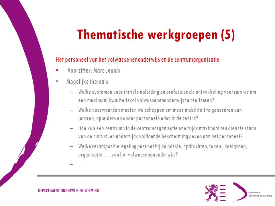 Thematische werkgroepen (5) Het personeel van het volwassenenonderwijs en de centrumorganisatie Voorzitter: Marc Leunis Mogelijke thema's –Welke syste