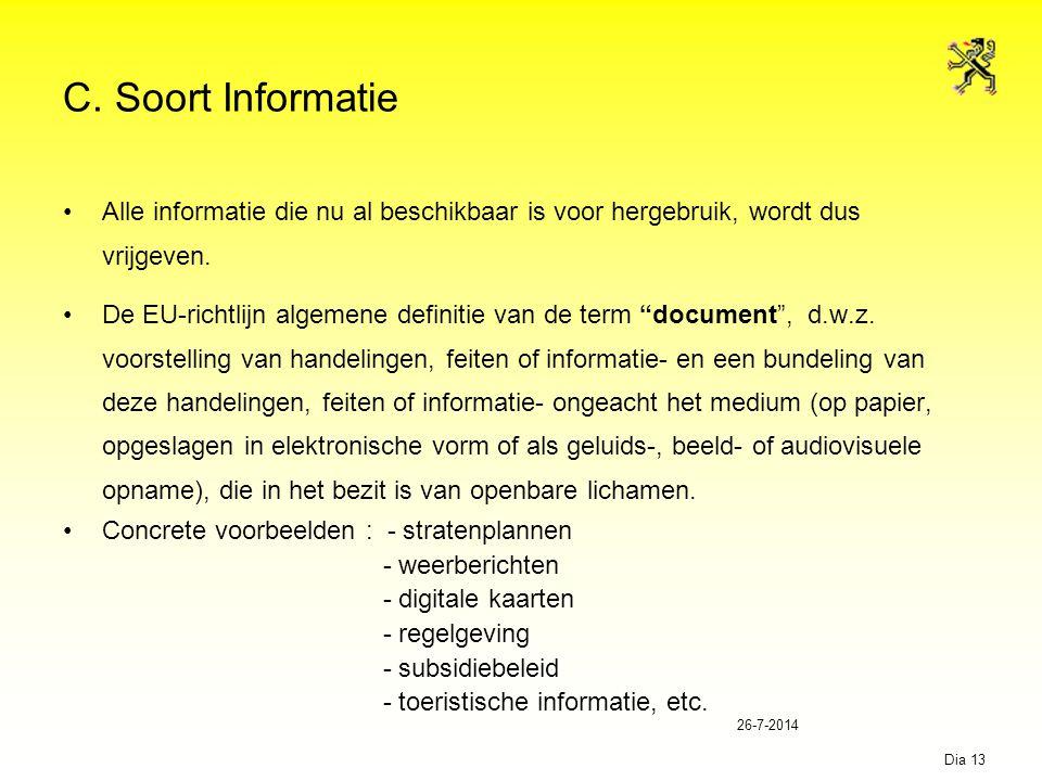 26-7-2014 Dia 13 C. Soort Informatie Alle informatie die nu al beschikbaar is voor hergebruik, wordt dus vrijgeven. De EU-richtlijn algemene definitie