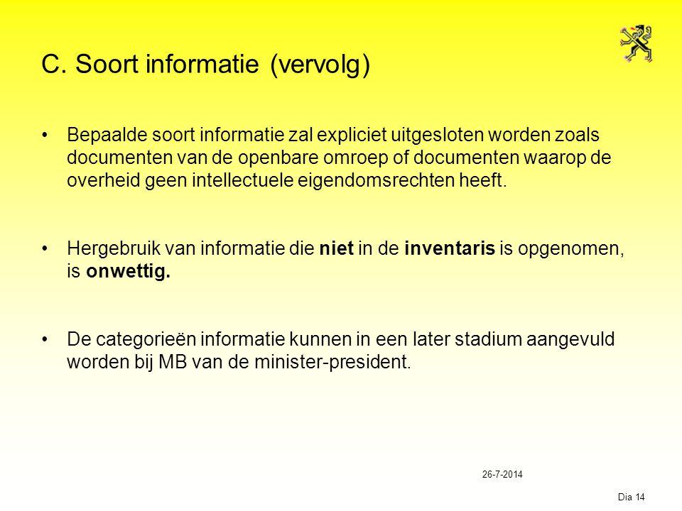 26-7-2014 Dia 14 C. Soort informatie (vervolg) Bepaalde soort informatie zal expliciet uitgesloten worden zoals documenten van de openbare omroep of d
