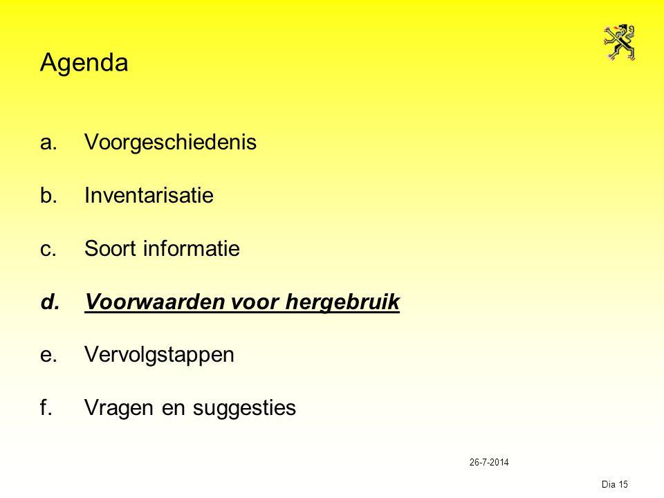 26-7-2014 Dia 15 Agenda a.Voorgeschiedenis b.Inventarisatie c.Soort informatie d.Voorwaarden voor hergebruik e.Vervolgstappen f.Vragen en suggesties