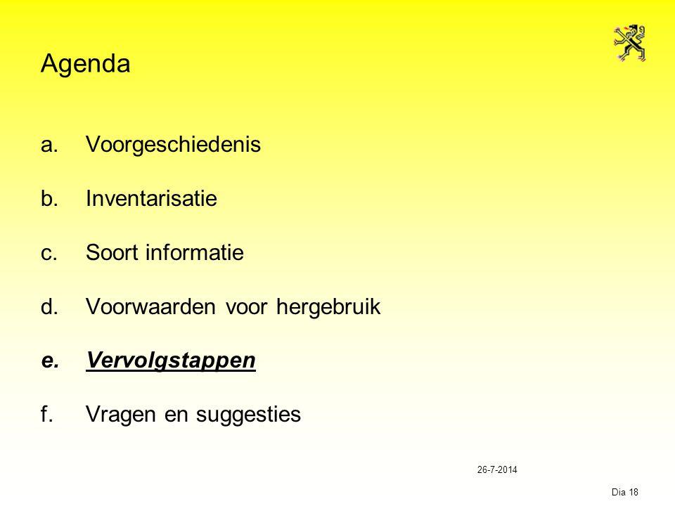 26-7-2014 Dia 18 Agenda a.Voorgeschiedenis b.Inventarisatie c.Soort informatie d.Voorwaarden voor hergebruik e.Vervolgstappen f.Vragen en suggesties