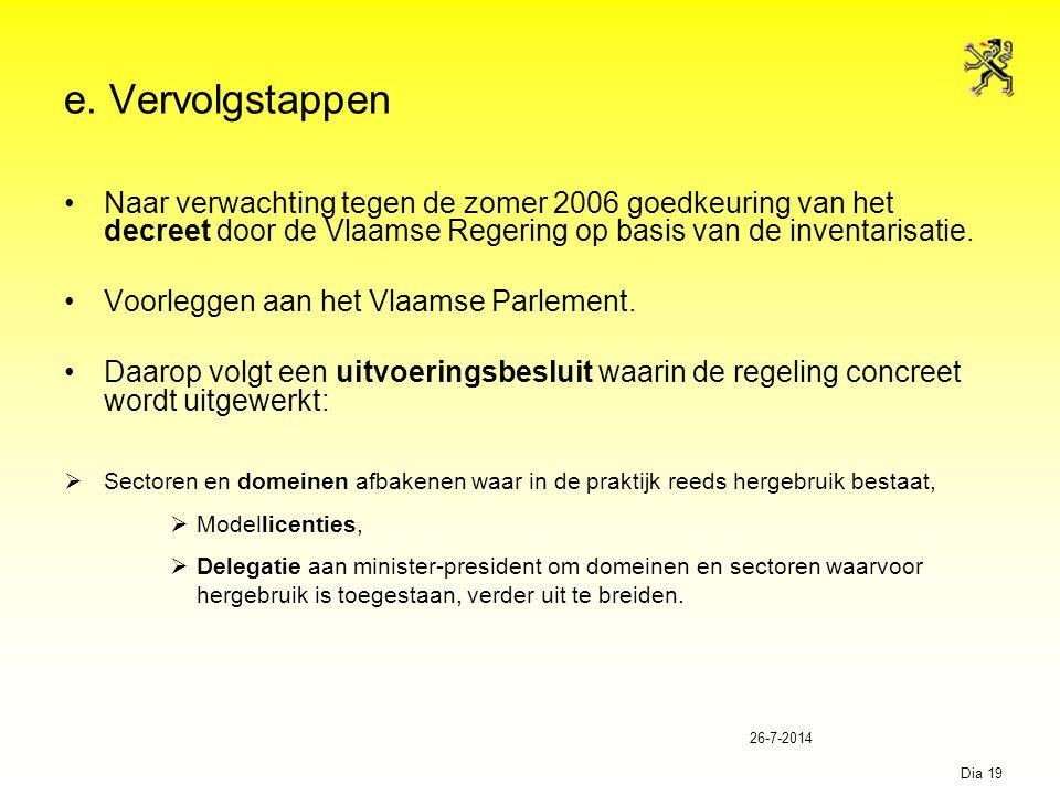 26-7-2014 Dia 19 e. Vervolgstappen Naar verwachting tegen de zomer 2006 goedkeuring van het decreet door de Vlaamse Regering op basis van de inventari