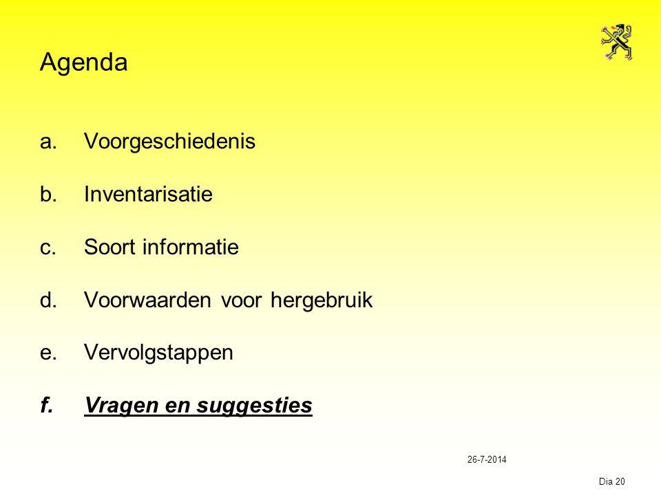 26-7-2014 Dia 20 Agenda a.Voorgeschiedenis b.Inventarisatie c.Soort informatie d.Voorwaarden voor hergebruik e.Vervolgstappen f.Vragen en suggesties