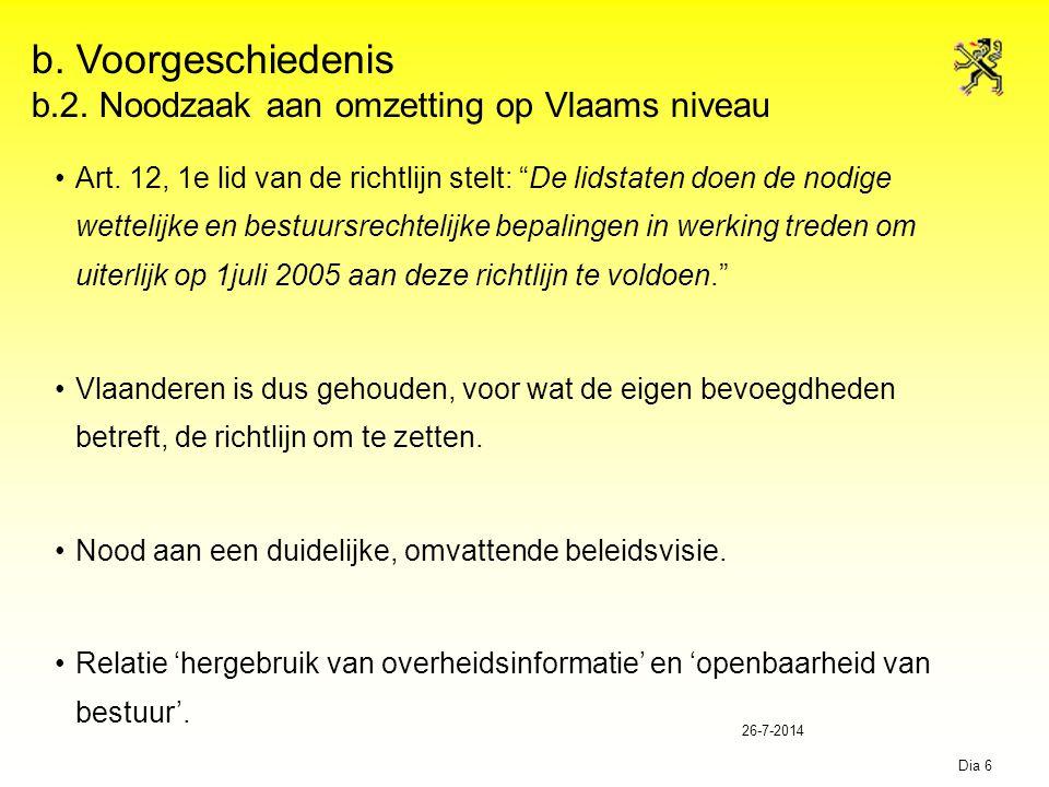 """26-7-2014 Dia 6 b. Voorgeschiedenis b.2. Noodzaak aan omzetting op Vlaams niveau Art. 12, 1e lid van de richtlijn stelt: """"De lidstaten doen de nodige"""