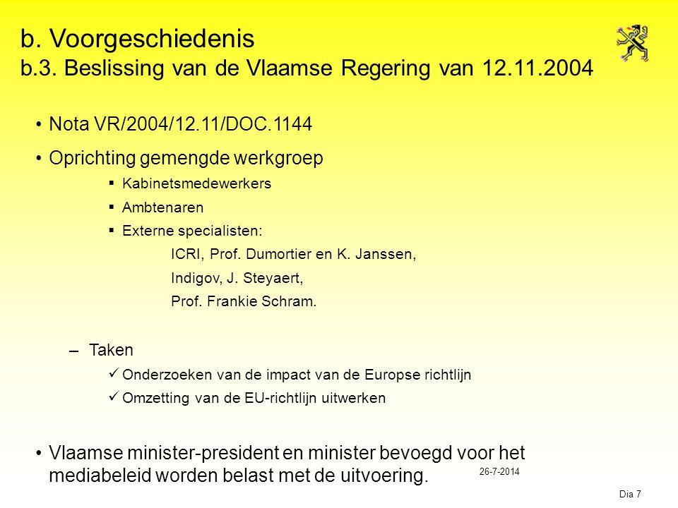 26-7-2014 Dia 7 b. Voorgeschiedenis b.3. Beslissing van de Vlaamse Regering van 12.11.2004 Nota VR/2004/12.11/DOC.1144 Oprichting gemengde werkgroep 