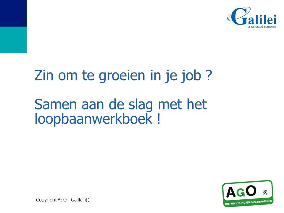 Copyright AgO - Galilei © Zin om te groeien in je job ? Samen aan de slag met het loopbaanwerkboek !