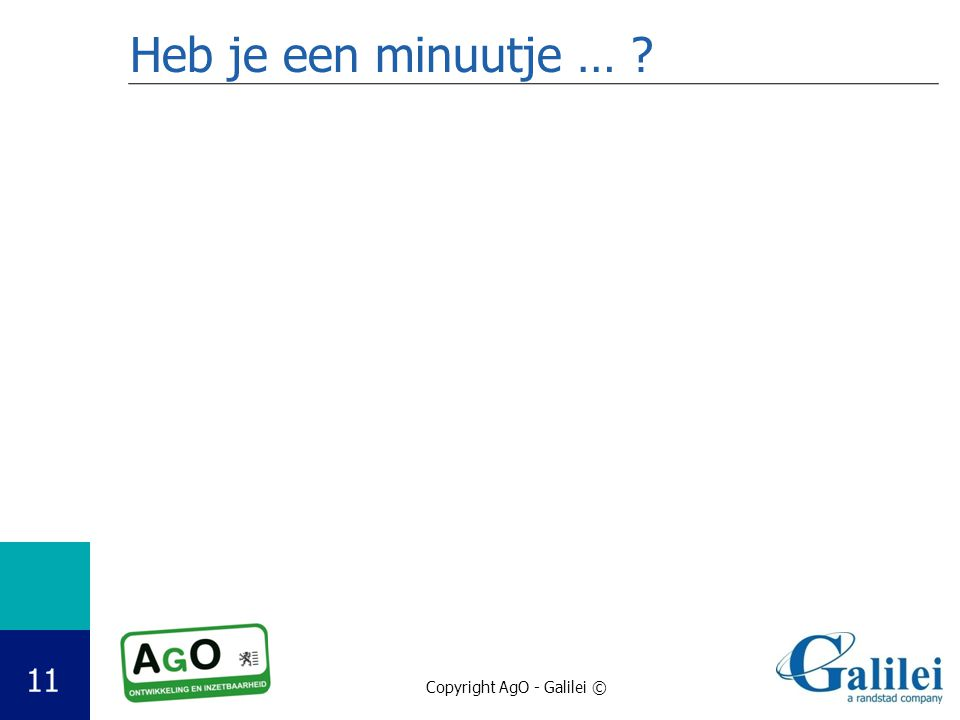 Copyright AgO - Galilei © 11 Heb je een minuutje … ?