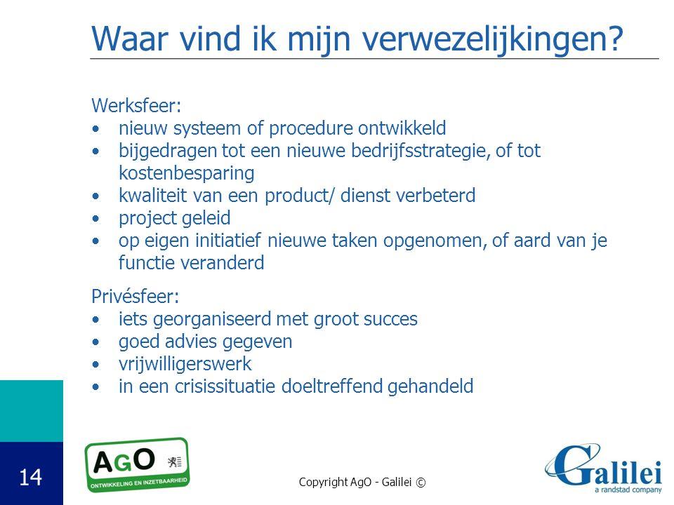 Copyright AgO - Galilei © 14 Waar vind ik mijn verwezelijkingen? Werksfeer: nieuw systeem of procedure ontwikkeld bijgedragen tot een nieuwe bedrijfss