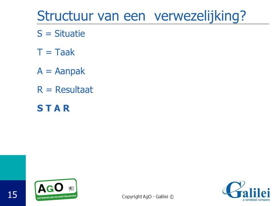 Copyright AgO - Galilei © 15 Structuur van een verwezelijking? S = Situatie T = Taak A = Aanpak R = Resultaat S T A R