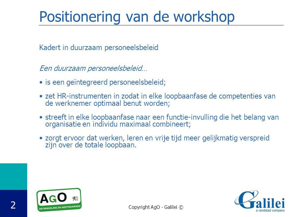 Copyright AgO - Galilei © 2 Positionering van de workshop Kadert in duurzaam personeelsbeleid Een duurzaam personeelsbeleid… is een geïntegreerd perso