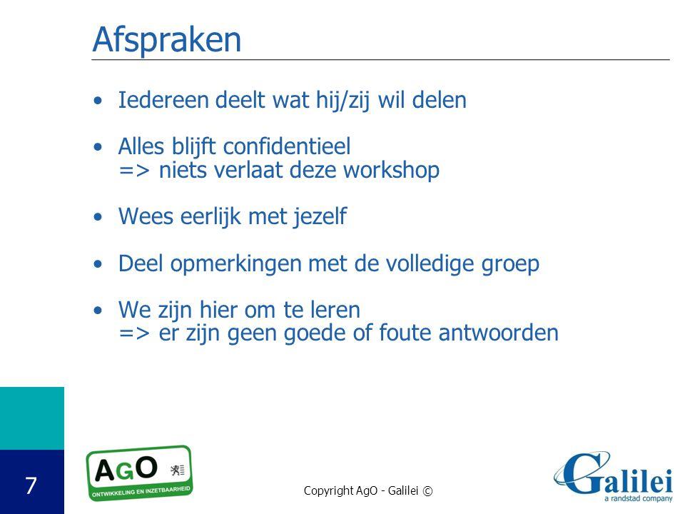 Copyright AgO - Galilei © Afspraken Iedereen deelt wat hij/zij wil delen Alles blijft confidentieel => niets verlaat deze workshop Wees eerlijk met je