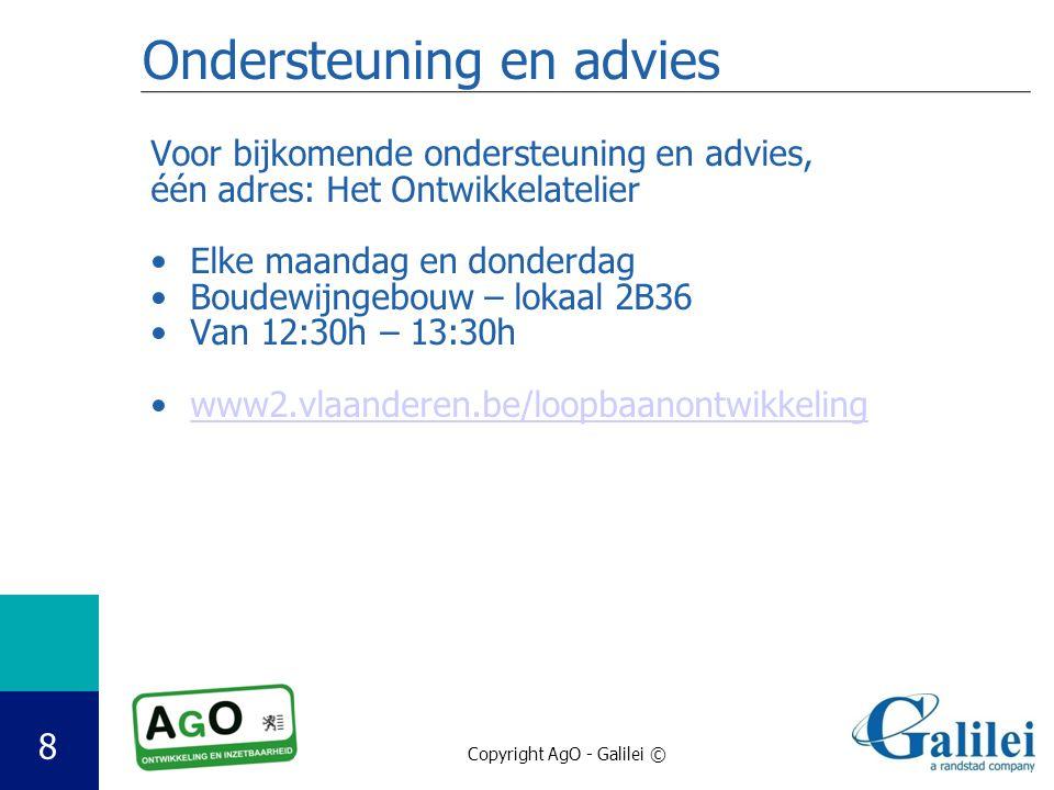 Copyright AgO - Galilei © Ondersteuning en advies Voor bijkomende ondersteuning en advies, één adres: Het Ontwikkelatelier Elke maandag en donderdag B