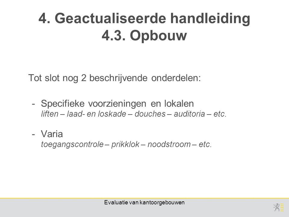 Evaluatie van kantoorgebouwen Tot slot nog 2 beschrijvende onderdelen: -Specifieke voorzieningen en lokalen liften – laad- en loskade – douches – auditoria – etc.