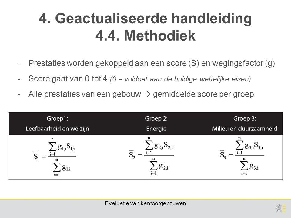 Evaluatie van kantoorgebouwen -Prestaties worden gekoppeld aan een score (S) en wegingsfactor (g) -Score gaat van 0 tot 4 (0 = voldoet aan de huidige wettelijke eisen) -Alle prestaties van een gebouw  gemiddelde score per groep 4.