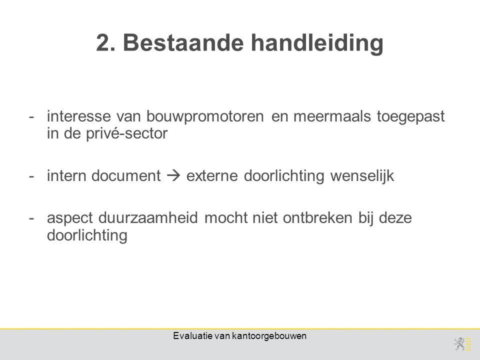 Evaluatie van kantoorgebouwen -interesse van bouwpromotoren en meermaals toegepast in de privé-sector -intern document  externe doorlichting wenselijk -aspect duurzaamheid mocht niet ontbreken bij deze doorlichting 2.