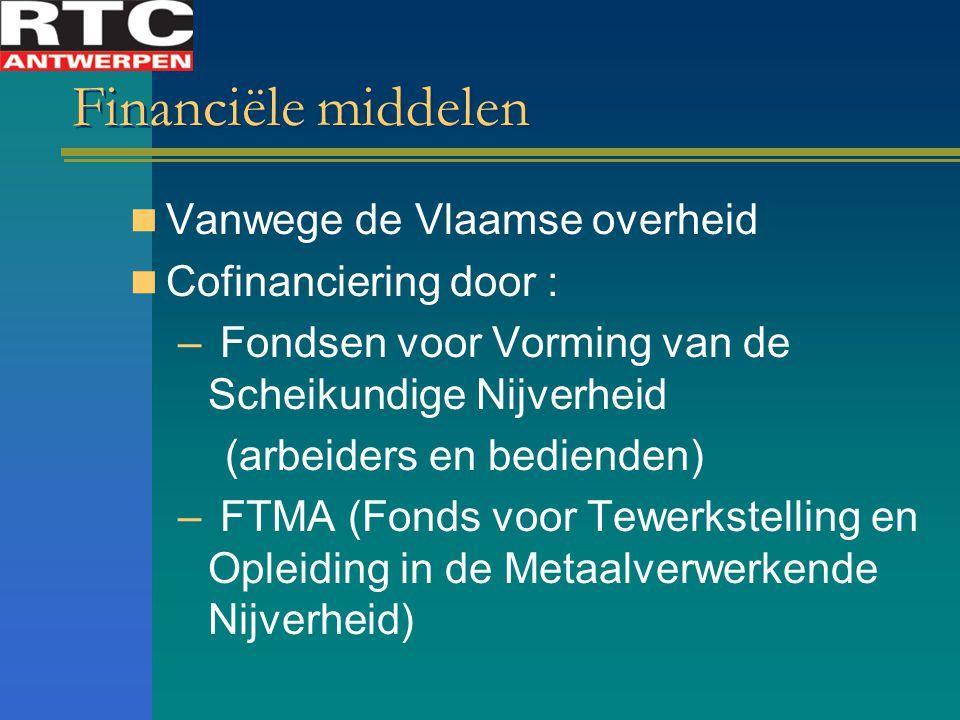 Financiële middelen Vanwege de Vlaamse overheid Cofinanciering door : – Fondsen voor Vorming van de Scheikundige Nijverheid (arbeiders en bedienden) – FTMA (Fonds voor Tewerkstelling en Opleiding in de Metaalverwerkende Nijverheid)
