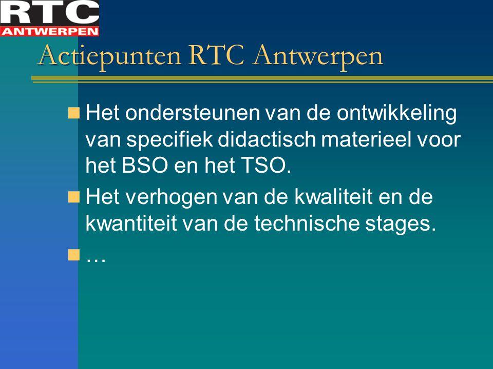 Actiepunten RTC Antwerpen Het ondersteunen van de ontwikkeling van specifiek didactisch materieel voor het BSO en het TSO. Het verhogen van de kwalite