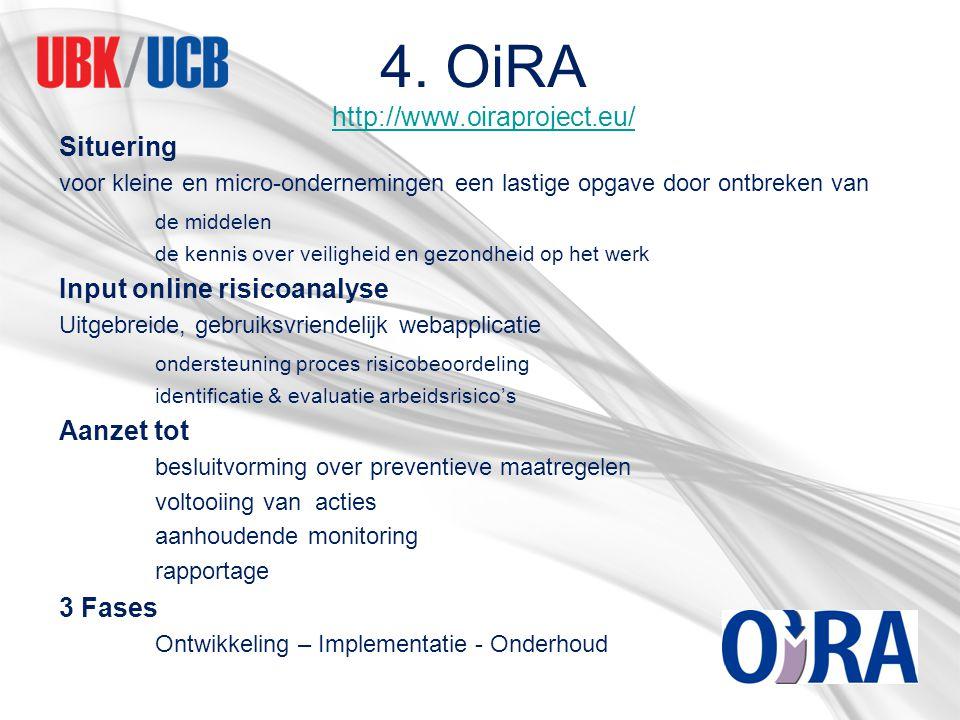 4. OiRA http://www.oiraproject.eu/ http://www.oiraproject.eu/ Situering voor kleine en micro-ondernemingen een lastige opgave door ontbreken van de mi