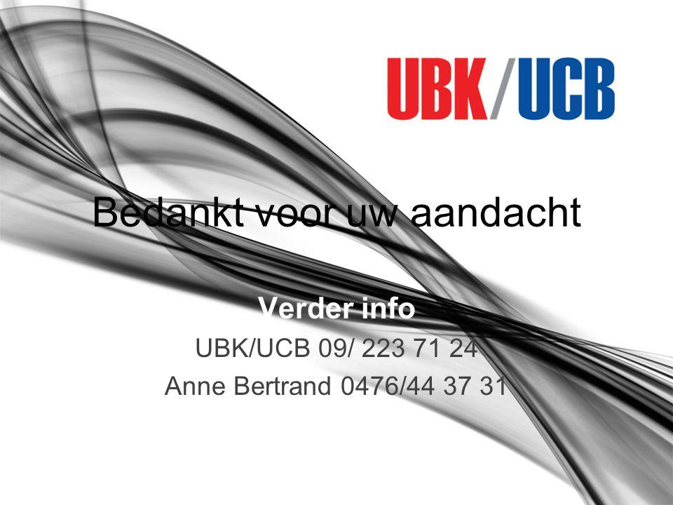 Bedankt voor uw aandacht Verder info UBK/UCB 09/ 223 71 24 Anne Bertrand 0476/44 37 31