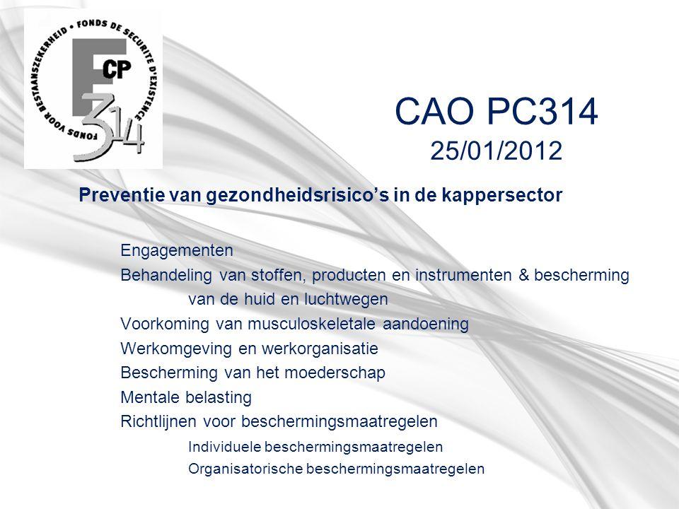 CAO PC314 25/01/2012 Preventie van gezondheidsrisico's in de kappersector Engagementen Behandeling van stoffen, producten en instrumenten & beschermin