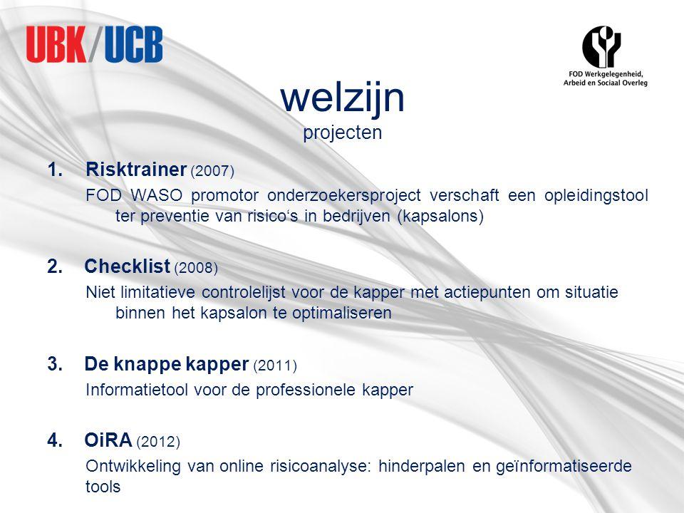welzijn projecten 1.Risktrainer (2007) FOD WASO promotor onderzoekersproject verschaft een opleidingstool ter preventie van risico's in bedrijven (kap