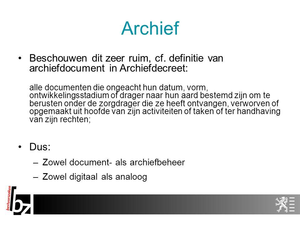 Archief Beschouwen dit zeer ruim, cf. definitie van archiefdocument in Archiefdecreet: alle documenten die ongeacht hun datum, vorm, ontwikkelingsstad