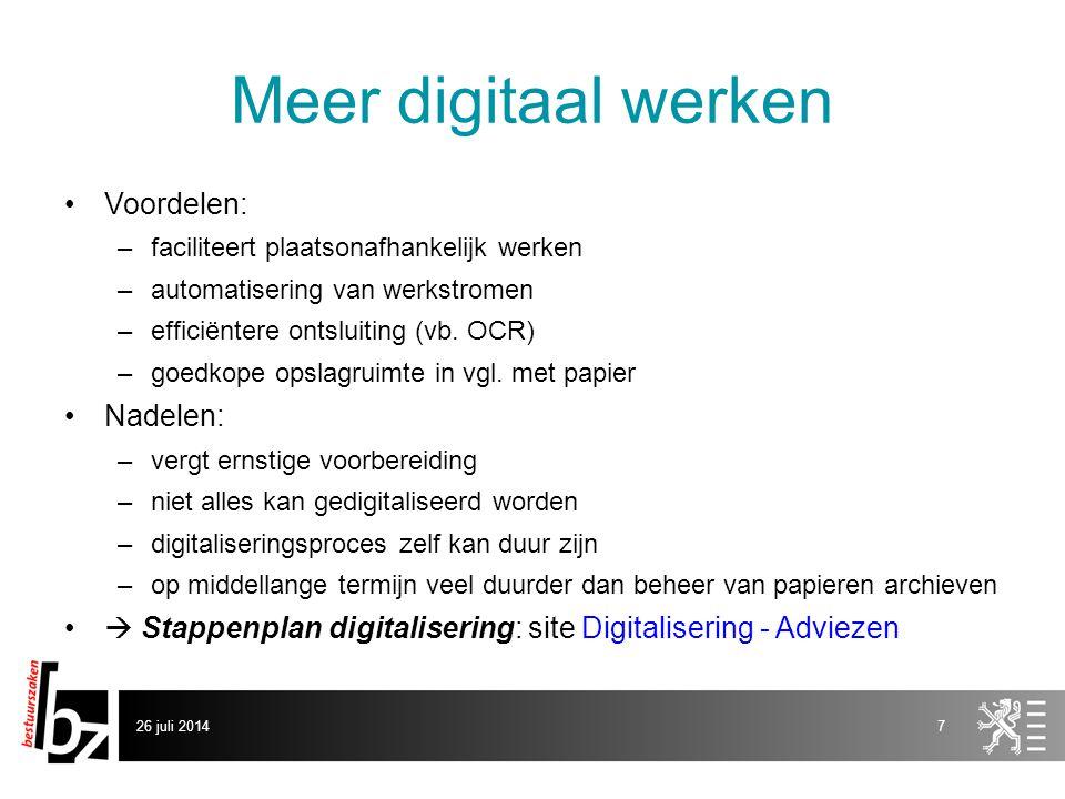 26 juli 20147 Meer digitaal werken Voordelen: –faciliteert plaatsonafhankelijk werken –automatisering van werkstromen –efficiëntere ontsluiting (vb.