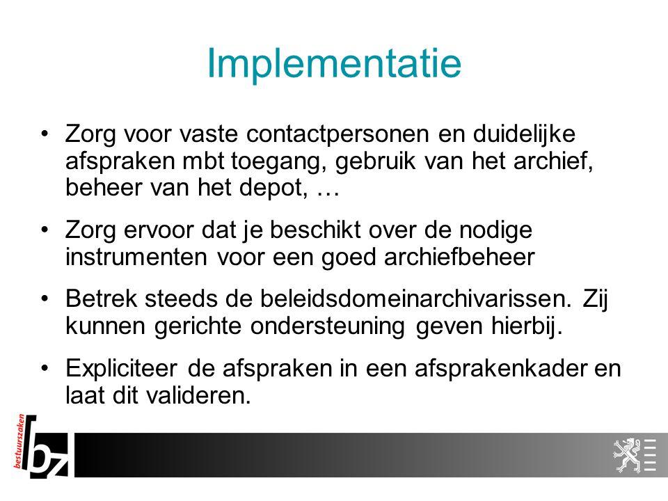 Implementatie Zorg voor vaste contactpersonen en duidelijke afspraken mbt toegang, gebruik van het archief, beheer van het depot, … Zorg ervoor dat je