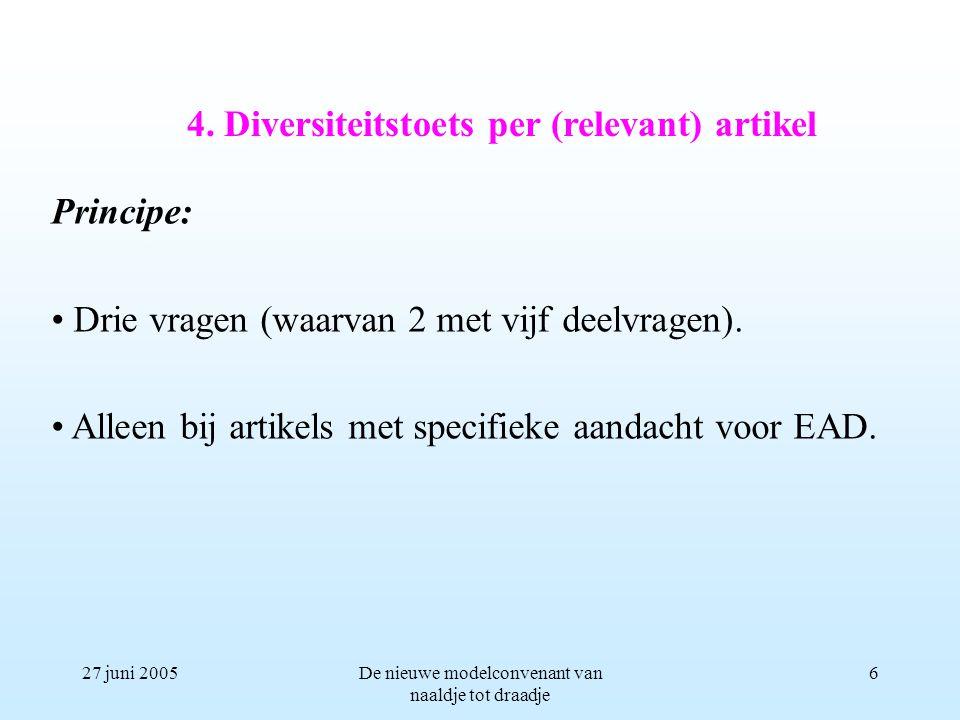 27 juni 2005De nieuwe modelconvenant van naaldje tot draadje 6 Principe: Drie vragen (waarvan 2 met vijf deelvragen).