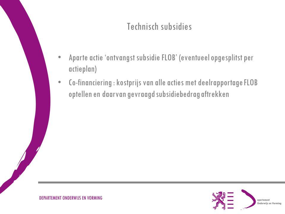 Technisch subsidies Aparte actie 'ontvangst subsidie FLOB' (eventueel opgesplitst per actieplan) Co-financiering : kostprijs van alle acties met deelr