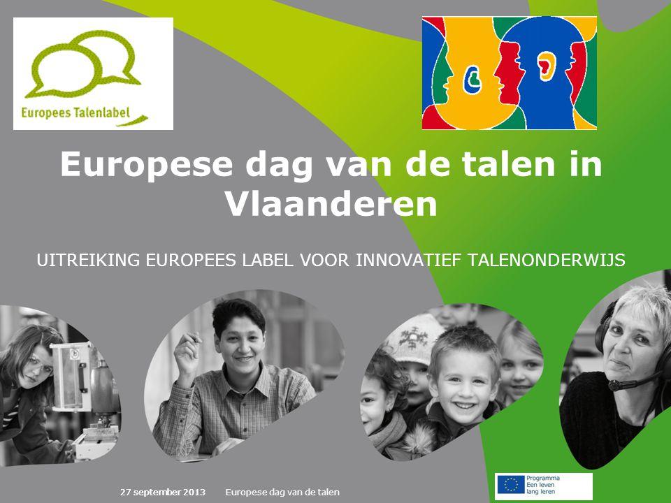 27 september 2013Europese dag van de talen27 september 2013 Europese dag van de talen in Vlaanderen UITREIKING EUROPEES LABEL VOOR INNOVATIEF TALENONDERWIJS