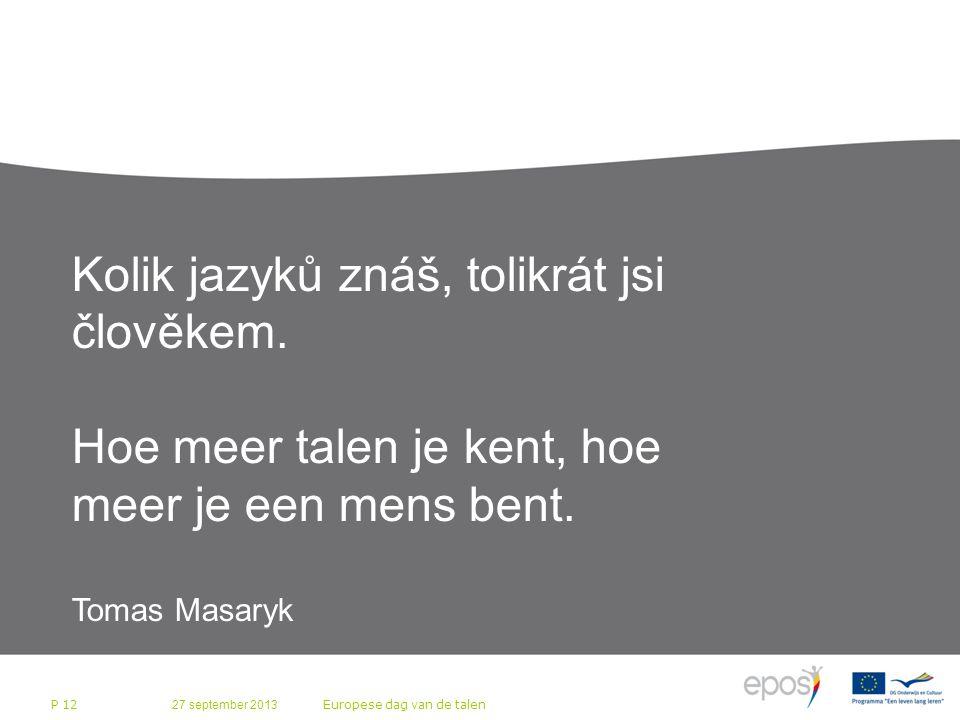27 september 2013 Europese dag van de talen P 12 Kolik jazyků znáš, tolikrát jsi člověkem. Hoe meer talen je kent, hoe meer je een mens bent. Tomas Ma