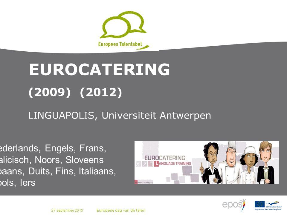 27 september 2013 Europese dag van de talen EUROCATERING (2009) (2012) LINGUAPOLIS, Universiteit Antwerpen Nederlands, Engels, Frans, Galicisch, Noors, Sloveens Spaans, Duits, Fins, Italiaans, Pools, Iers