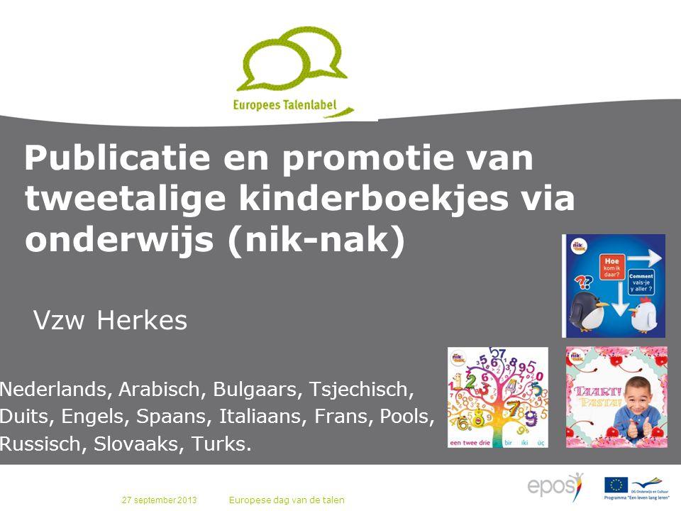 27 september 2013 Europese dag van de talen Publicatie en promotie van tweetalige kinderboekjes via onderwijs (nik-nak) Vzw Herkes Nederlands, Arabisc