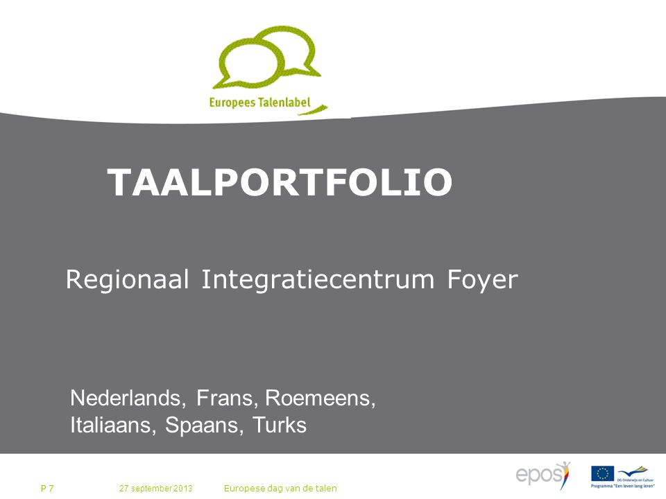 27 september 2013 Europese dag van de talen P 7 TAALPORTFOLIO Regionaal Integratiecentrum Foyer P 7 Nederlands, Frans, Roemeens, Italiaans, Spaans, Turks