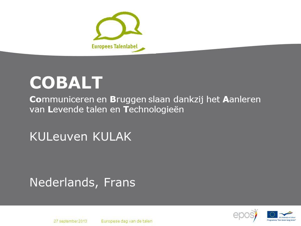 27 september 2013 Europese dag van de talen COBALT Communiceren en Bruggen slaan dankzij het Aanleren van Levende talen en Technologieën KULeuven KULAK Nederlands, Frans