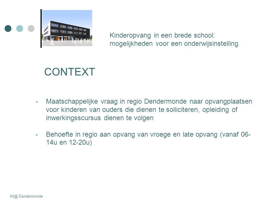 Kinderopvang in een brede school: mogelijkheden voor een onderwijsinstelling Kt@ Dendermonde CONTEXT -Maatschappelijke vraag in regio Dendermonde naar